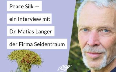 # 015 — Peace Silk — Seide mit Seele: Interview mit Matias Langer der Firma Seidentraum