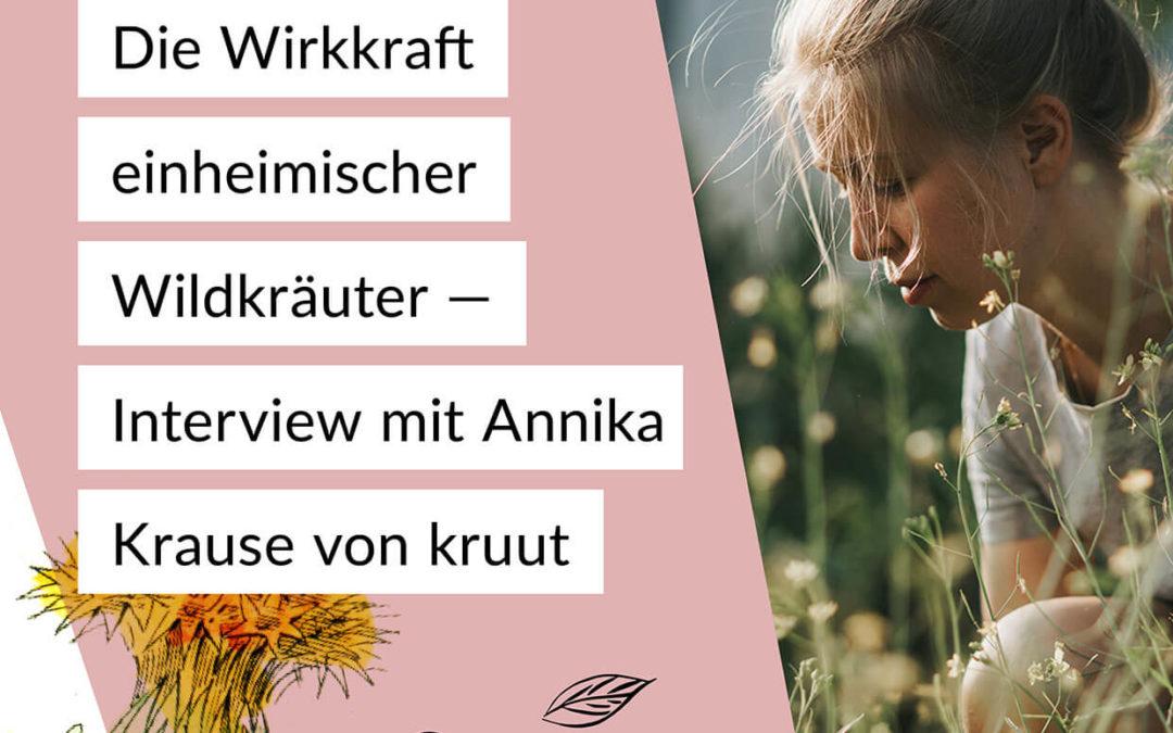 # 023 — Die Wirkkraft einheimischer Wildkräuter und -pflanzen — Interview mit Annika Krause von kruut